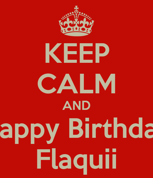 KEEP CALM AND Happy Birthday Flaquii