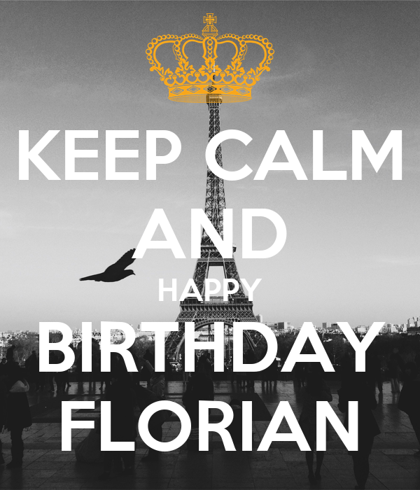 KEEP CALM AND HAPPY BIRTHDAY FLORIAN