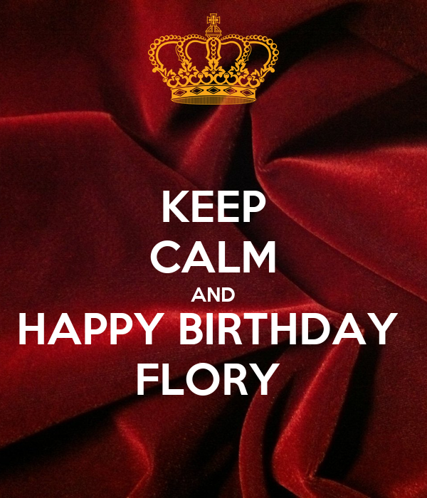KEEP CALM AND HAPPY BIRTHDAY  FLORY