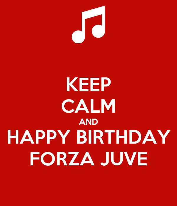 KEEP CALM AND HAPPY BIRTHDAY FORZA JUVE