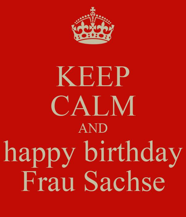 KEEP CALM AND happy birthday Frau Sachse