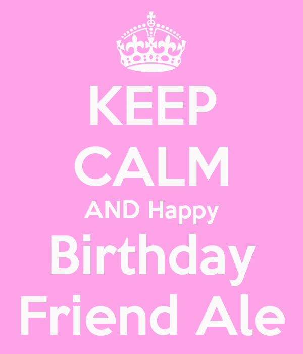 KEEP CALM AND Happy Birthday Friend Ale Poster
