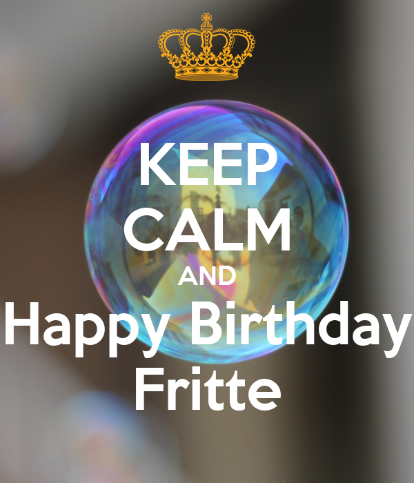 KEEP CALM AND Happy Birthday Fritte