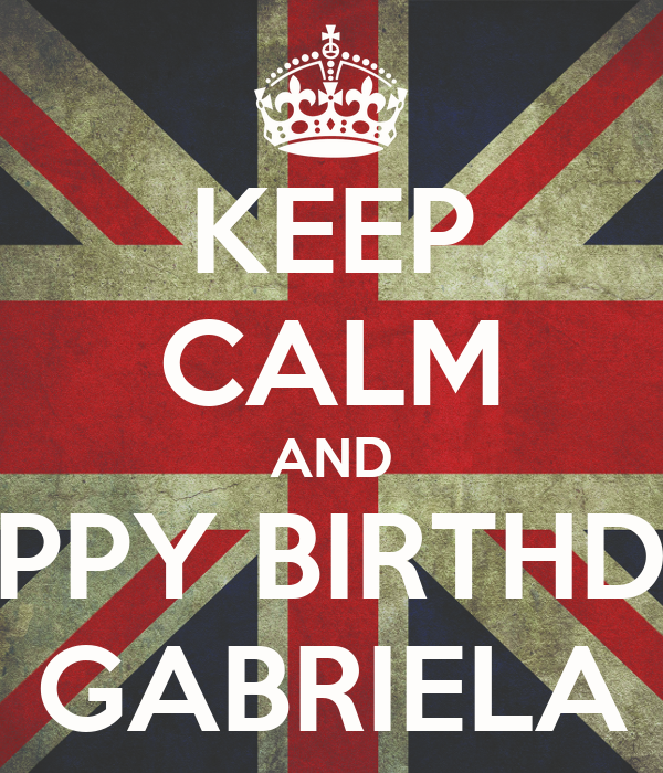 KEEP CALM AND HAPPY BIRTHDAY GABRIELA