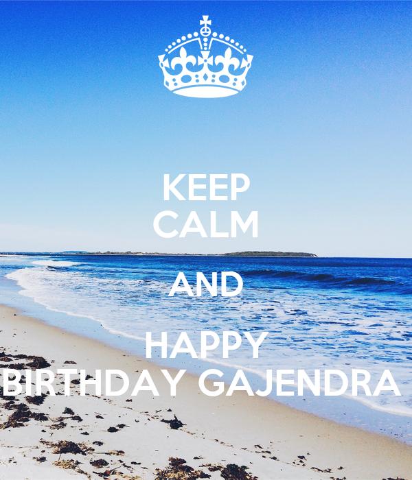 KEEP CALM AND HAPPY BIRTHDAY GAJENDRA