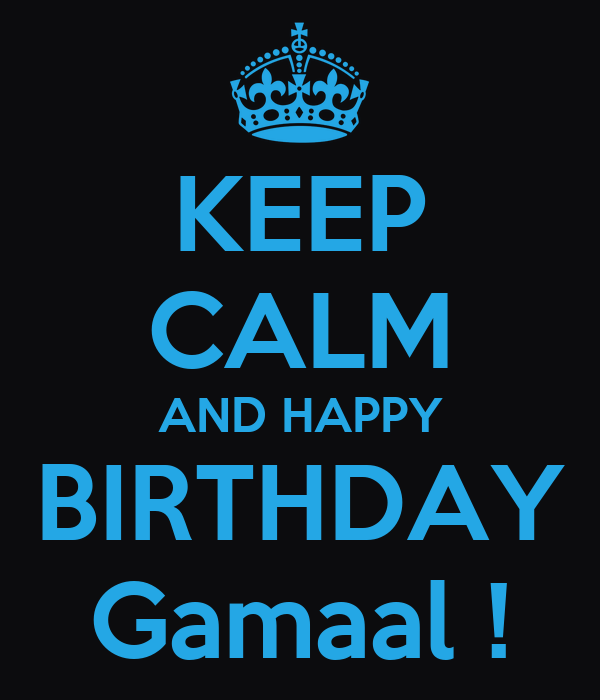 KEEP CALM AND HAPPY BIRTHDAY Gamaal !