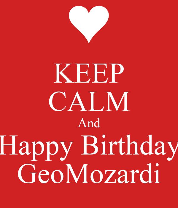 KEEP CALM And Happy Birthday GeoMozardi