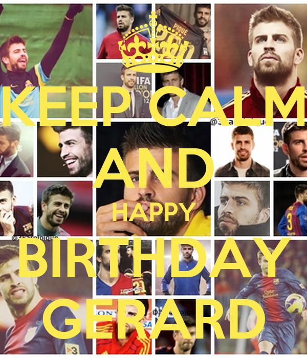 KEEP CALM AND HAPPY BIRTHDAY GERARD