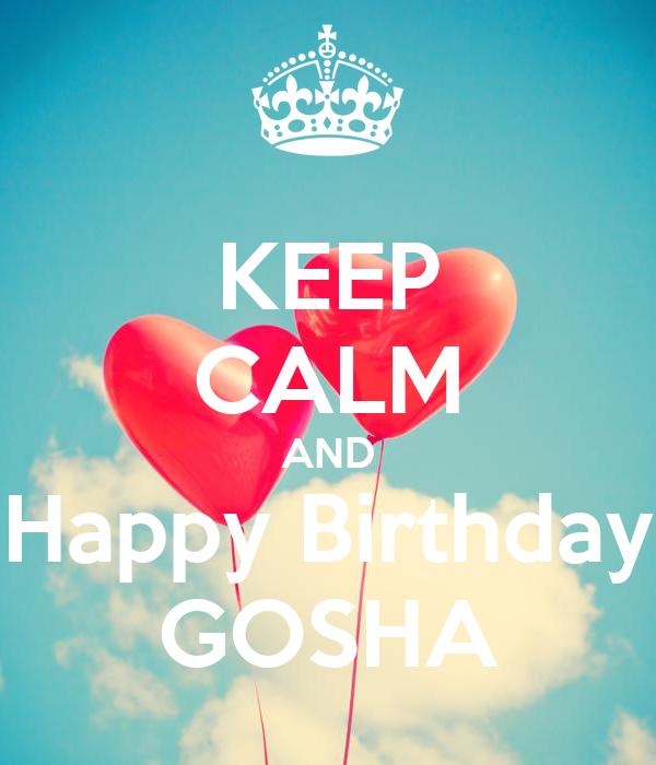 KEEP CALM AND Happy Birthday GOSHA