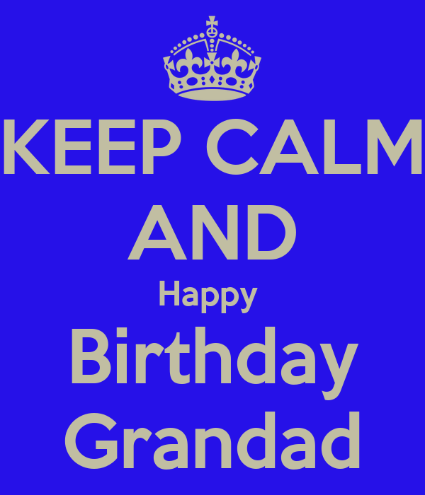 KEEP CALM AND Happy  Birthday Grandad