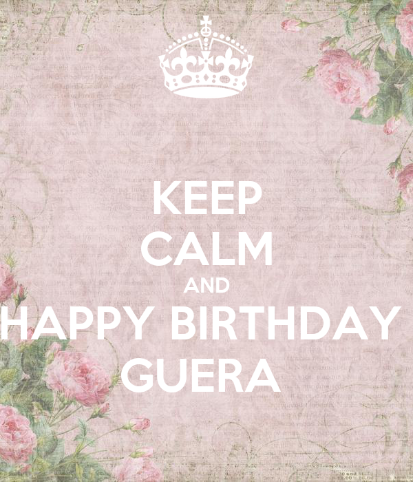 KEEP CALM AND HAPPY BIRTHDAY  GUERA