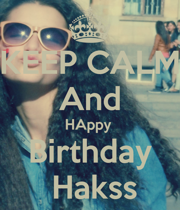 KEEP CALM And HAppy  Birthday  Hakss