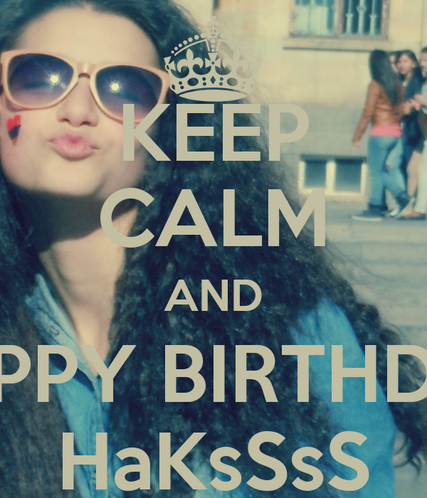 KEEP CALM AND HAPPY BIRTHDAY HaKsSsS
