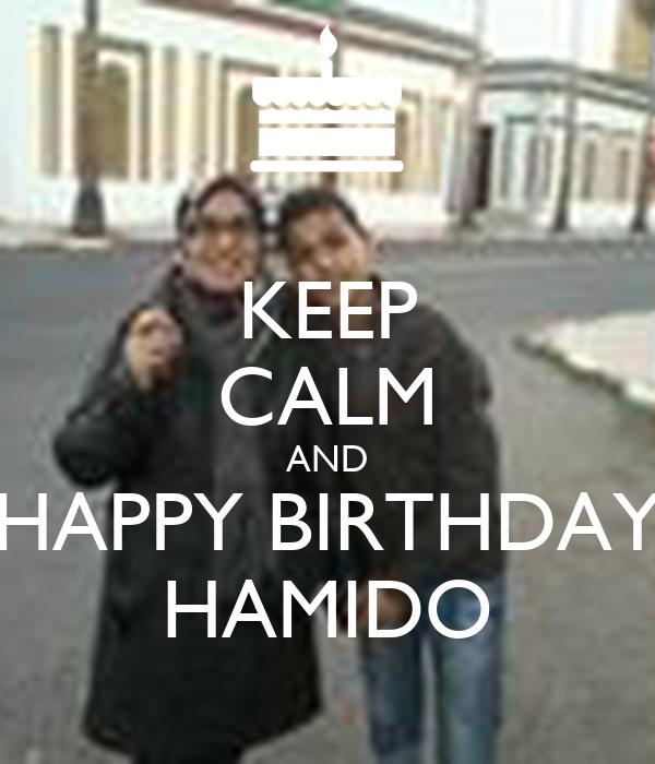 KEEP CALM AND HAPPY BIRTHDAY HAMIDO