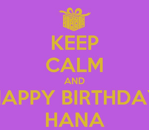 KEEP CALM AND HAPPY BIRTHDAY HANA