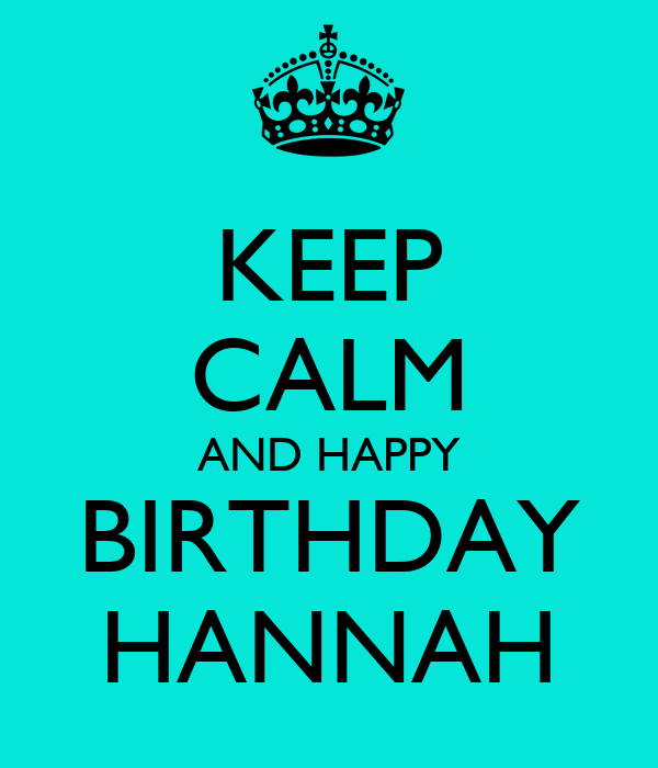 KEEP CALM AND HAPPY BIRTHDAY HANNAH