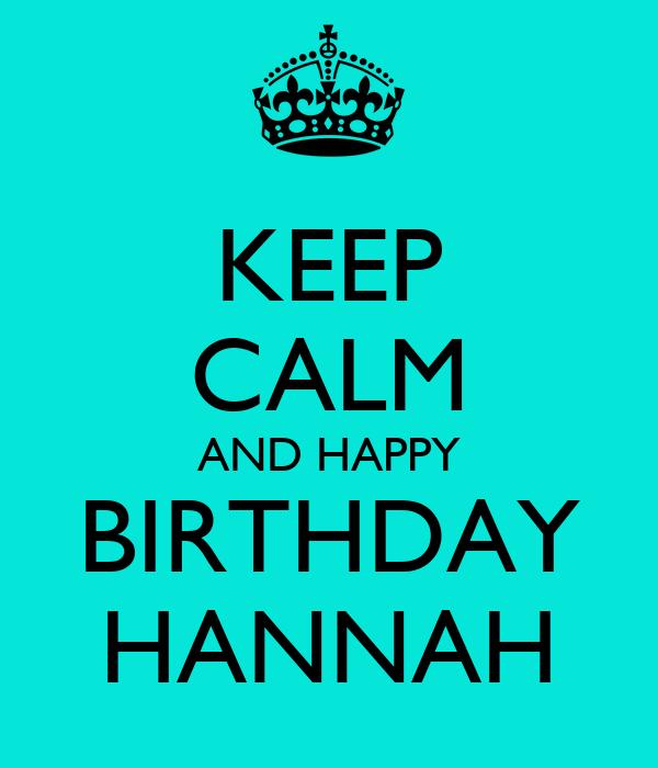KEEP CALM AND HAPPY BIRTHDAY HANNAH