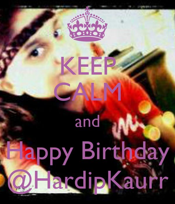 KEEP CALM and Happy Birthday @HardipKaurr
