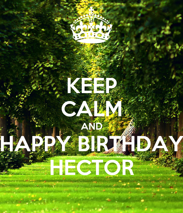 KEEP CALM AND HAPPY BIRTHDAY HECTOR