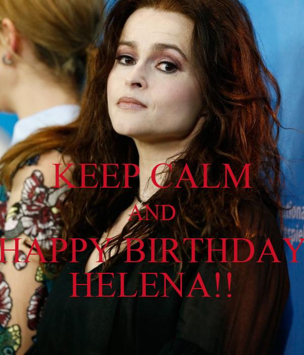 KEEP CALM AND HAPPY BIRTHDAY HELENA!!