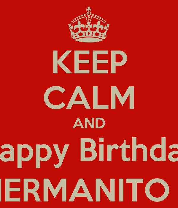 KEEP CALM AND Happy Birthday HERMANITO :)
