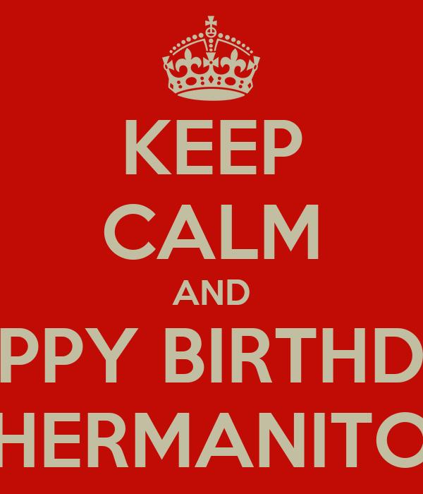 KEEP CALM AND HAPPY BIRTHDAY HERMANITO