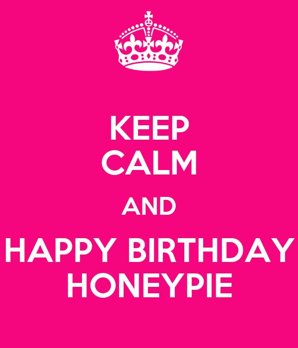 KEEP CALM AND HAPPY BIRTHDAY HONEYPIE