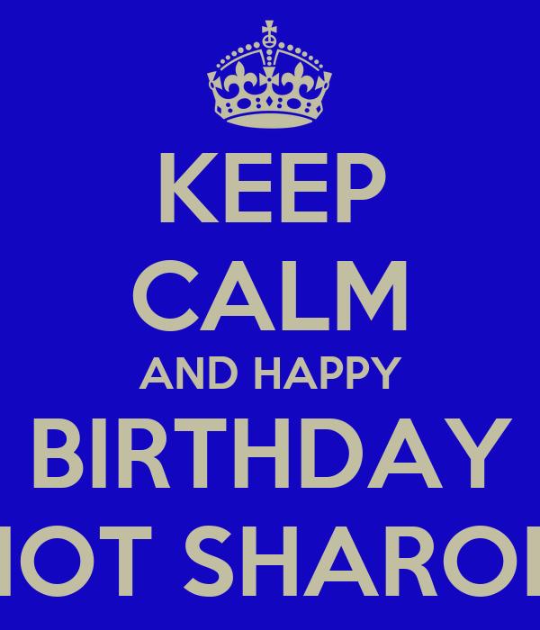 KEEP CALM AND HAPPY BIRTHDAY HOT SHARON
