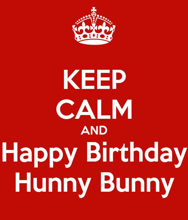 KEEP CALM AND Happy Birthday Hunny Bunny