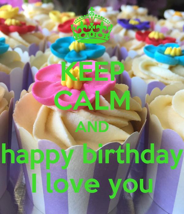 KEEP CALM AND happy birthday I love you