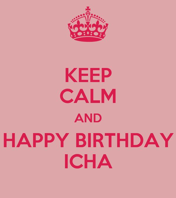 KEEP CALM AND HAPPY BIRTHDAY ICHA