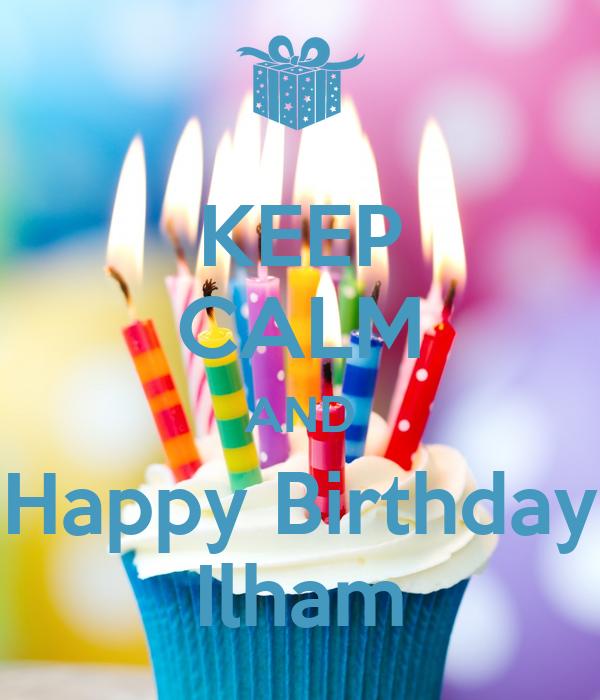 KEEP CALM AND Happy Birthday Ilham
