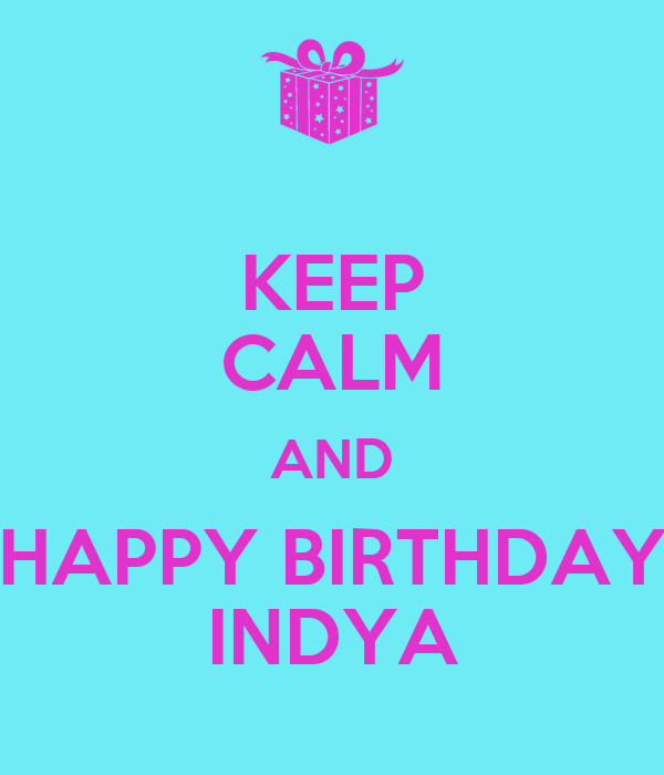KEEP CALM AND HAPPY BIRTHDAY INDYA