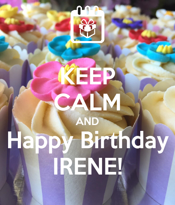 KEEP CALM AND Happy Birthday IRENE!