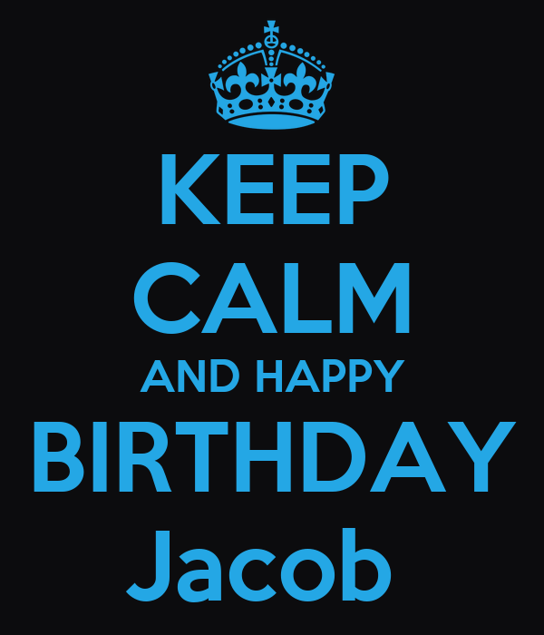 KEEP CALM AND HAPPY BIRTHDAY Jacob
