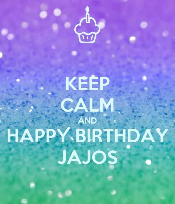 KEEP CALM AND HAPPY BIRTHDAY JAJOS