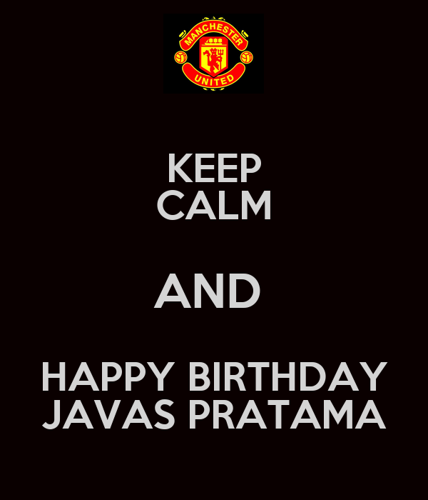 KEEP CALM AND  HAPPY BIRTHDAY JAVAS PRATAMA