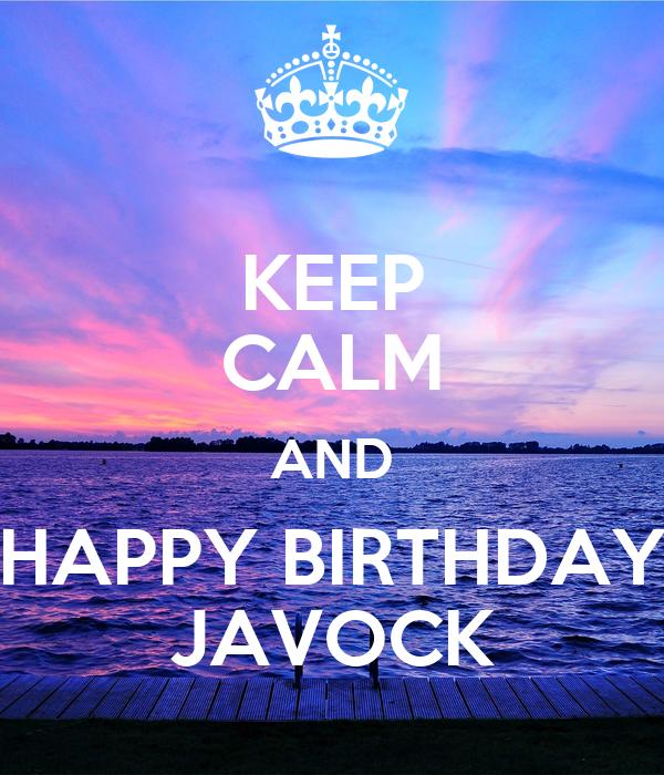 KEEP CALM AND HAPPY BIRTHDAY JAVOCK