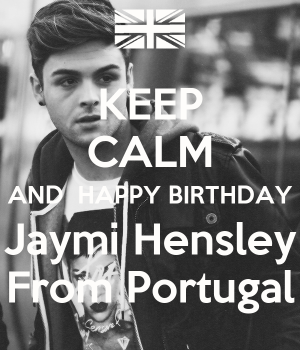 KEEP CALM AND  HAPPY BIRTHDAY Jaymi Hensley From Portugal