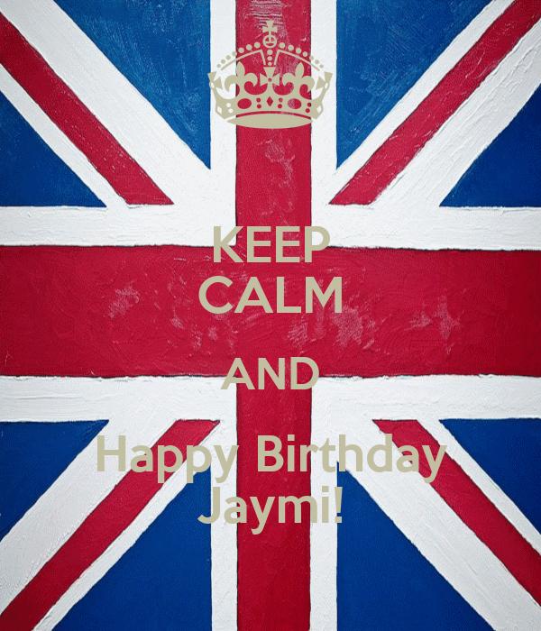 KEEP CALM AND Happy Birthday Jaymi!