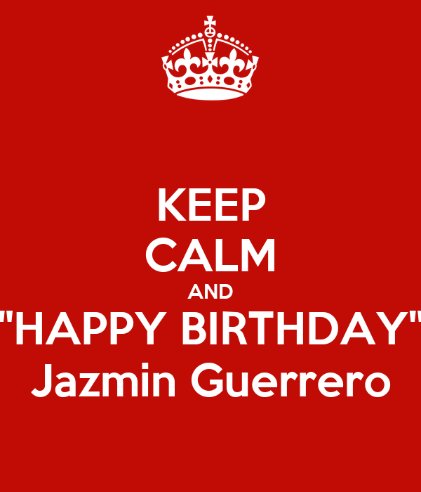 "KEEP CALM AND ""HAPPY BIRTHDAY"" Jazmin Guerrero"