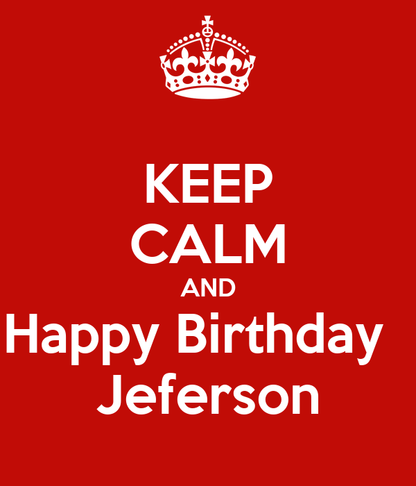 KEEP CALM AND Happy Birthday   Jeferson