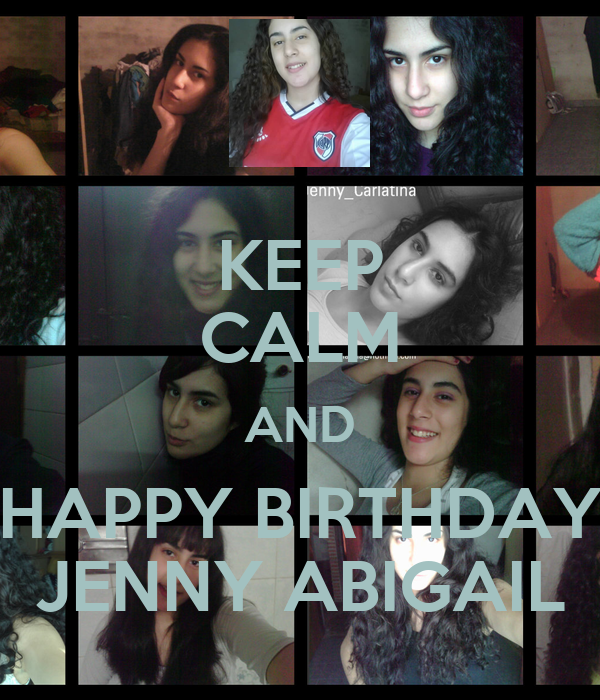 KEEP CALM AND HAPPY BIRTHDAY JENNY ABIGAIL