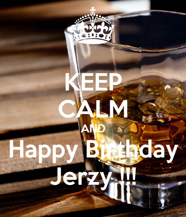 KEEP CALM AND  Happy Birthday  Jerzy !!!