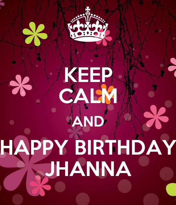 KEEP CALM AND HAPPY BIRTHDAY JHANNA