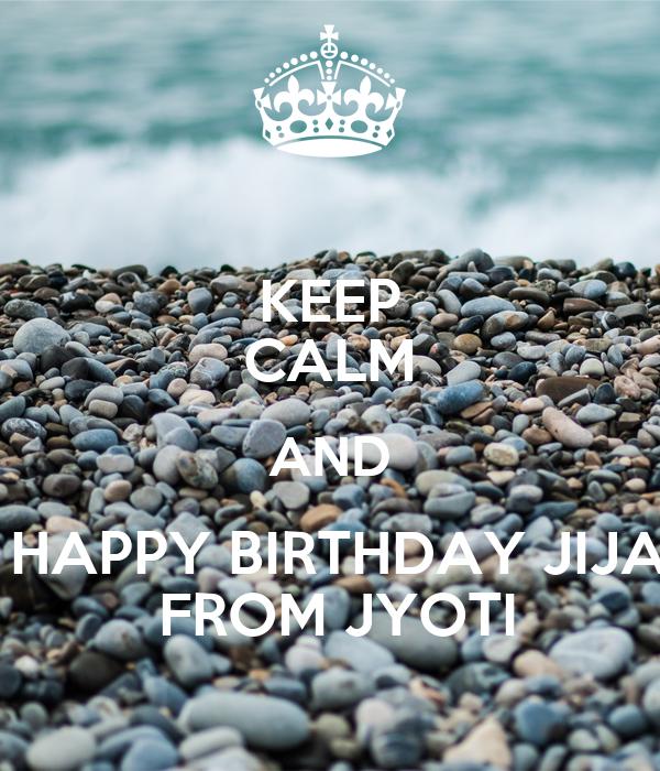 KEEP CALM AND  HAPPY BIRTHDAY JIJA  FROM JYOTI