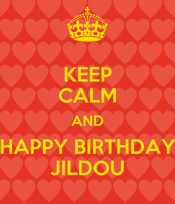 KEEP CALM AND HAPPY BIRTHDAY JILDOU