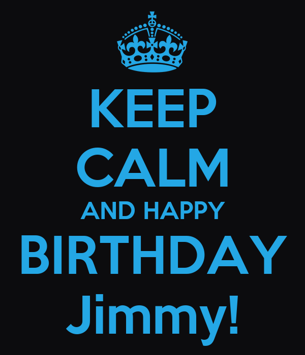 KEEP CALM AND HAPPY BIRTHDAY Jimmy!