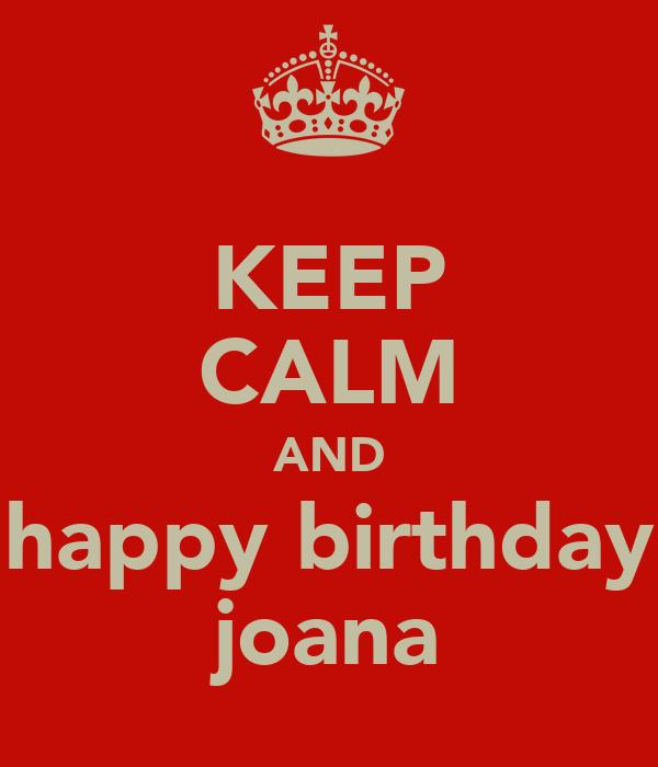KEEP CALM AND happy birthday joana
