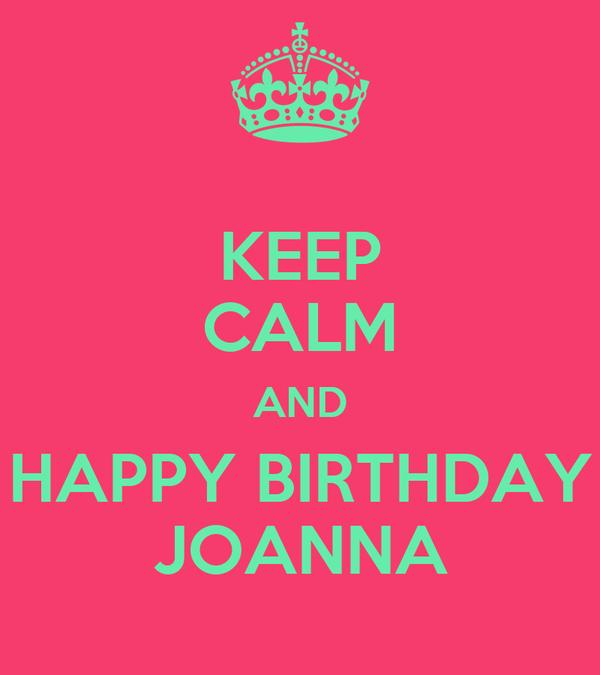 KEEP CALM AND HAPPY BIRTHDAY JOANNA